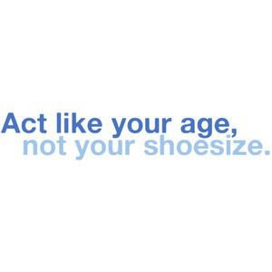 Act like your age
