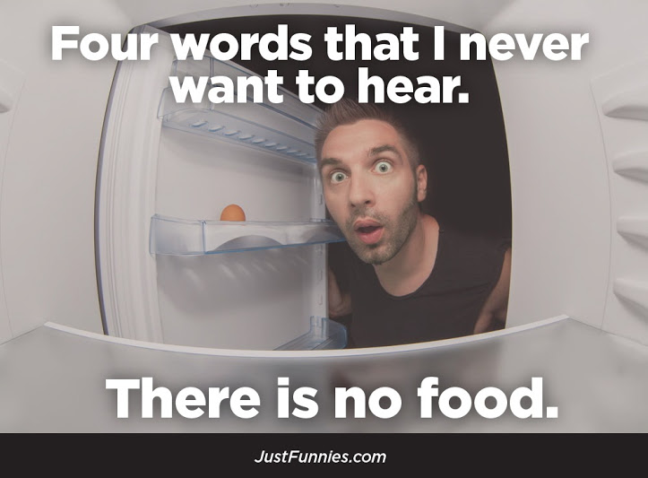 Four Words that i never Want to hear There is no Food