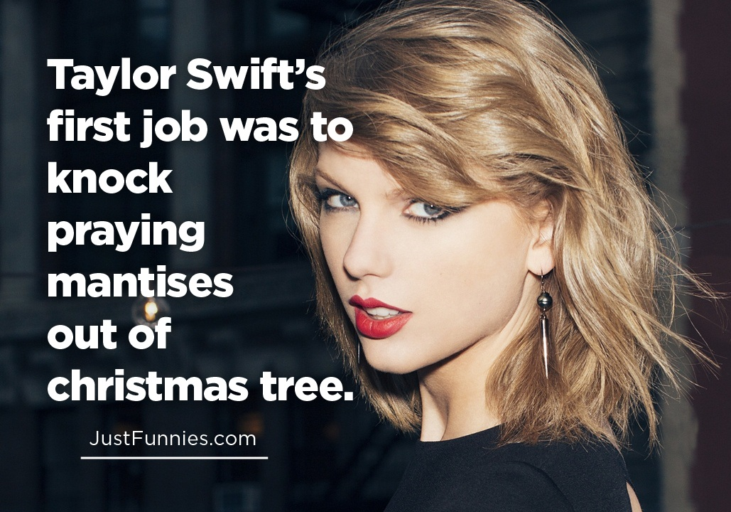 Taylor Swift's first job was to knock praying mantises out of christmas tree.