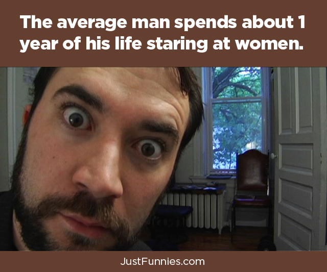 The average man spends about 1 year of his life staring at women.