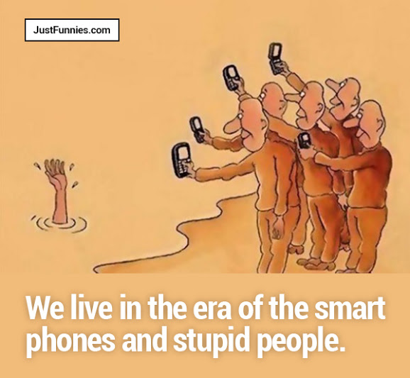 We live in the era of the smart phones and stupid people