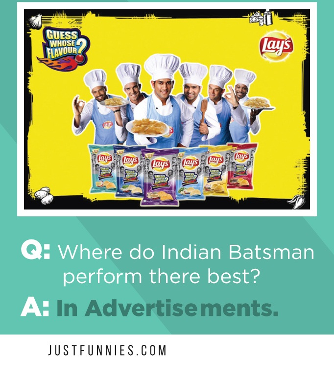 Q Where do Indian Batsman perfrom there bestA In Advertisments.