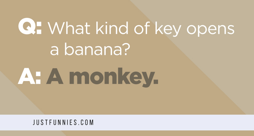 Q What kind of key opens a banana A A monkey.
