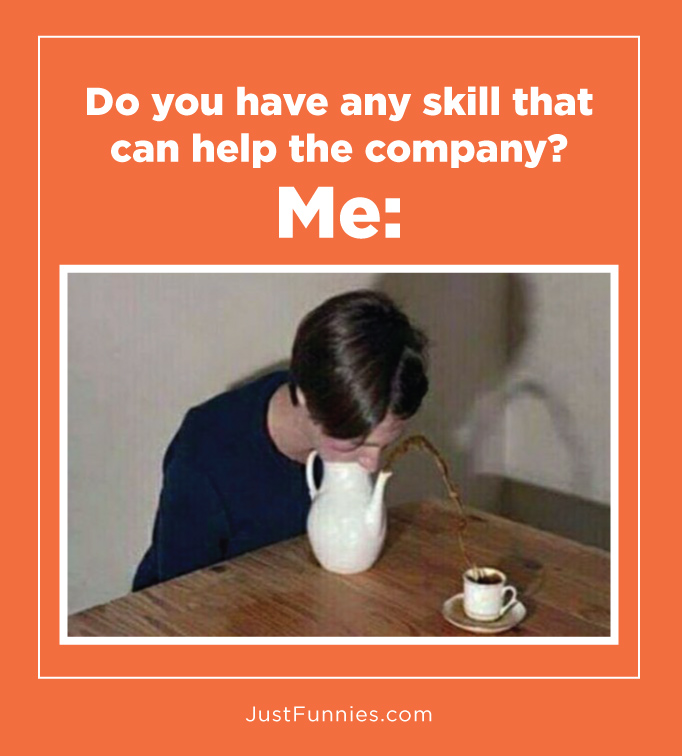 Do you have any skill that can help the company Me