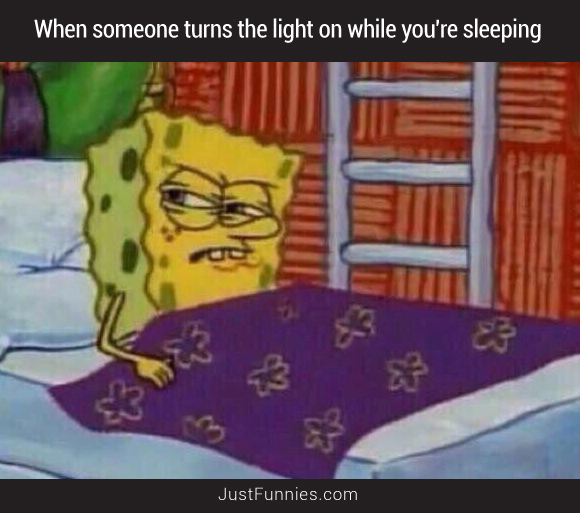 When someone turns the light on while you're sleeping