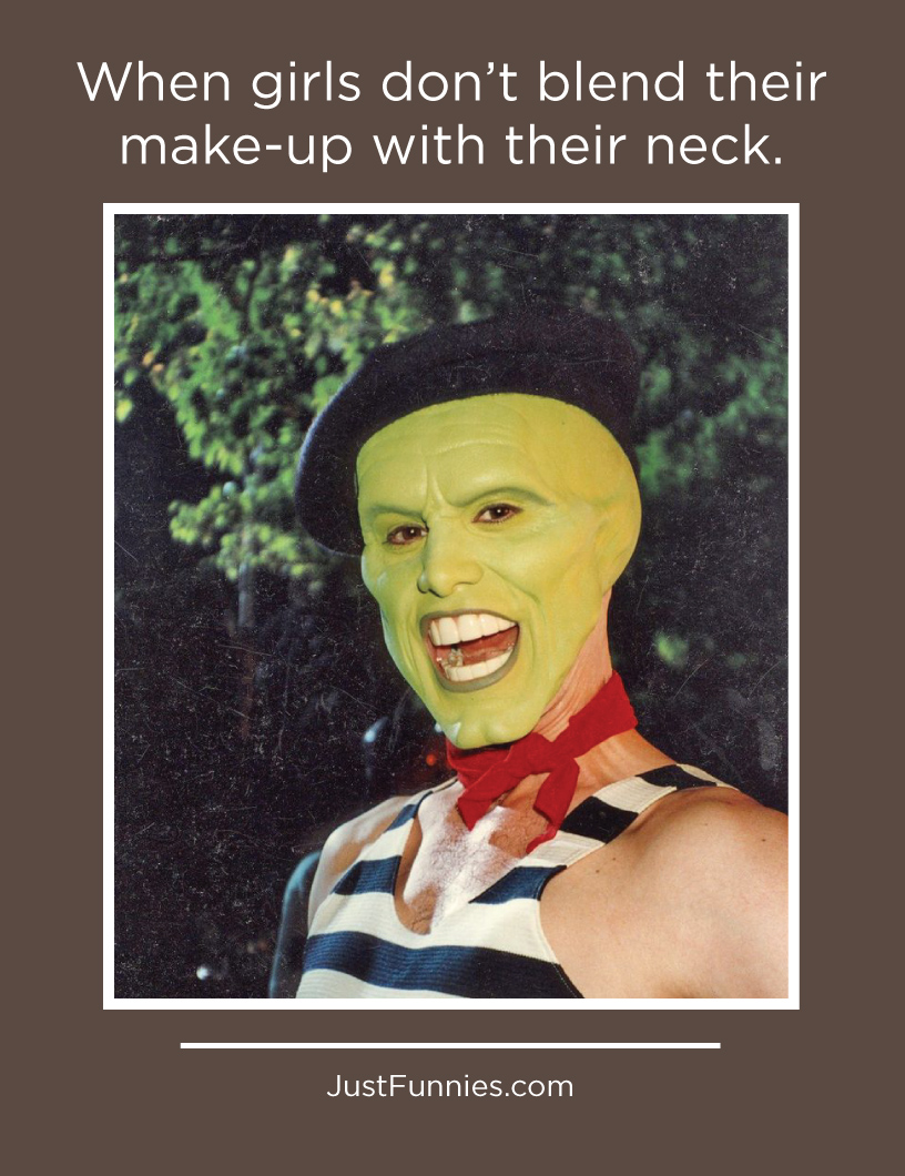 When girls don_t blend their make-up with their neck.