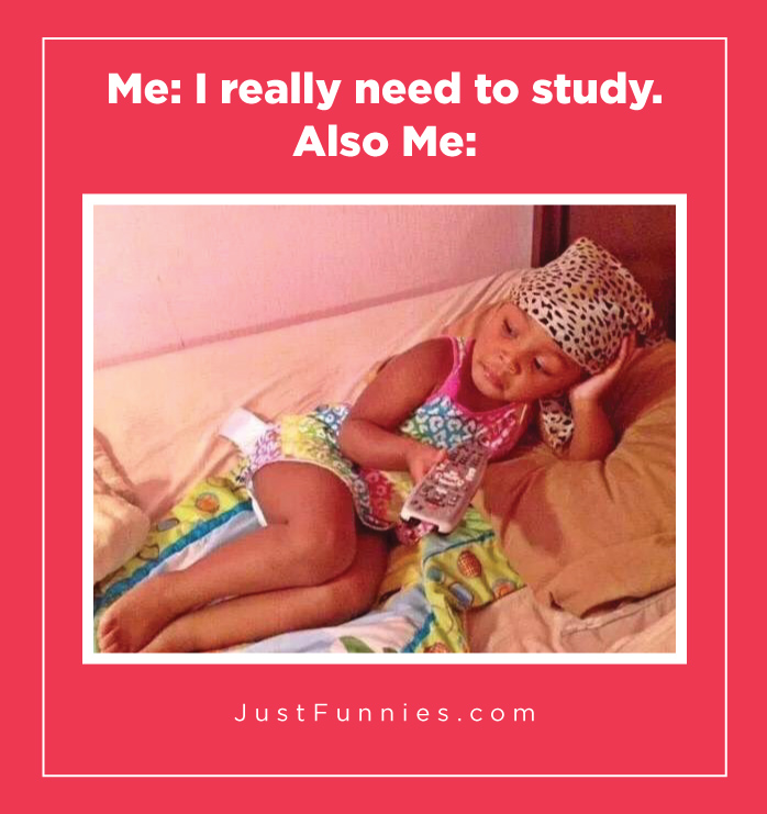 Me I really need to study. Also Me