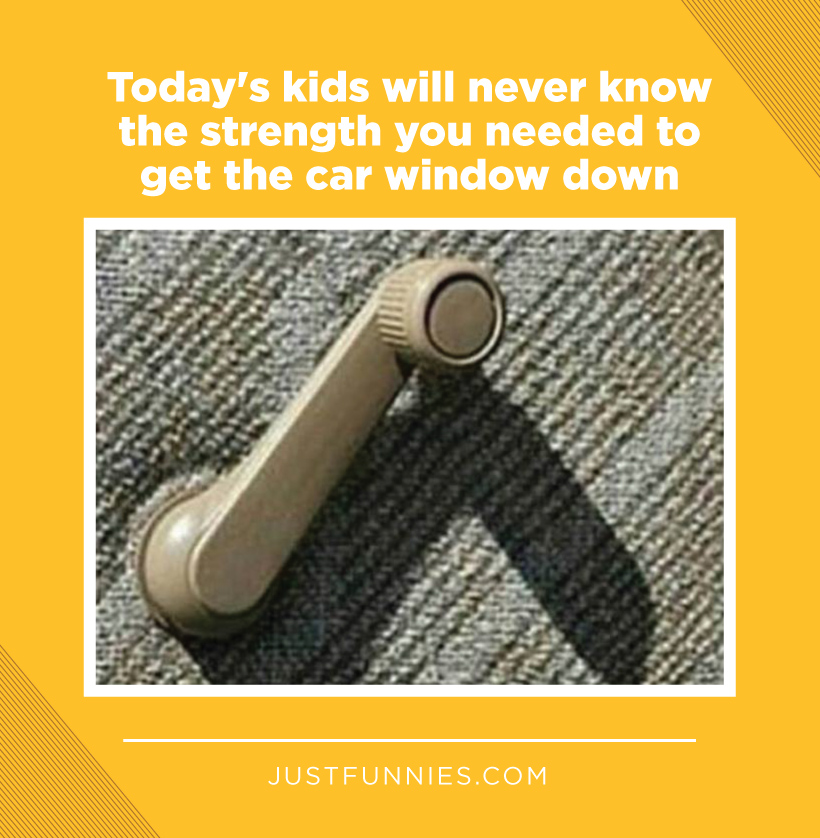 Today's kids will never know the strength you needed to get the car window down