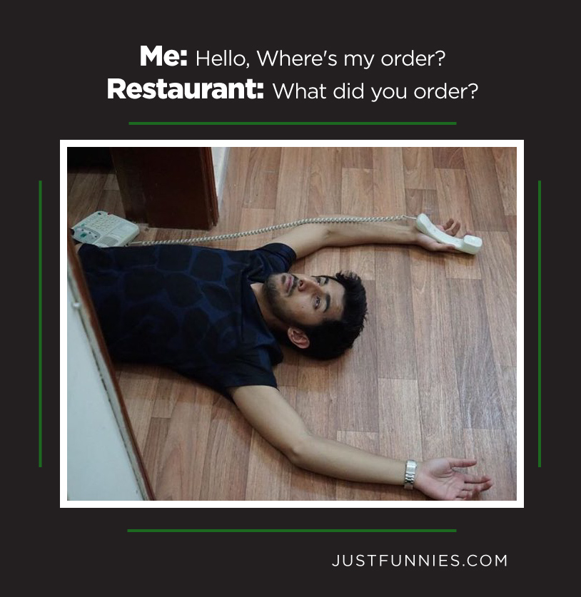 Me, Hello, Where's my order, Restaurant, What did you order,