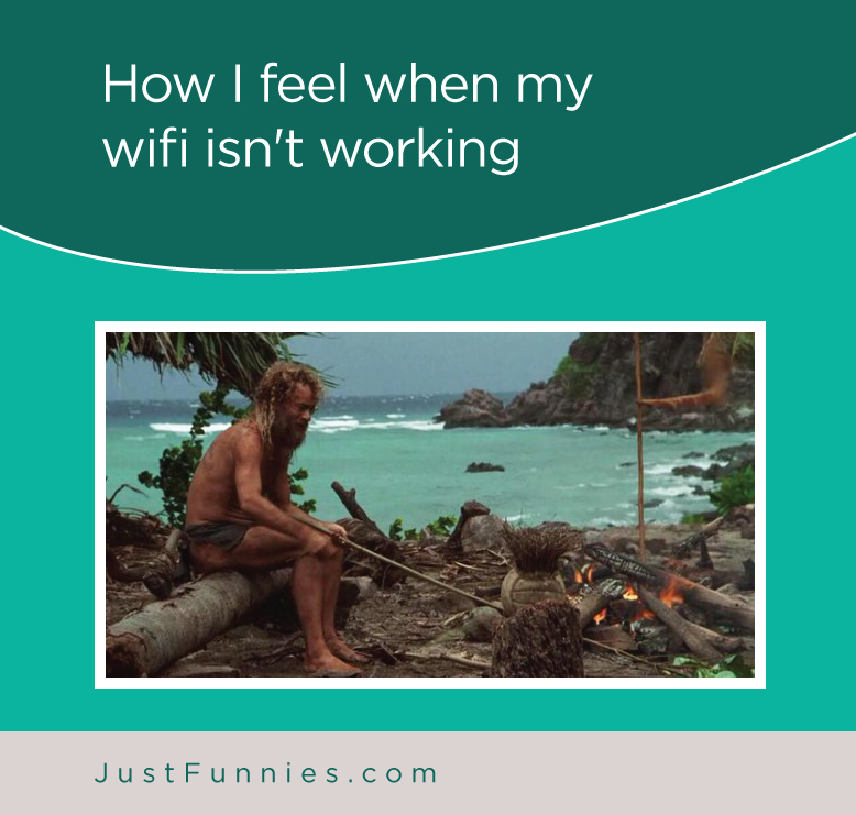 How I feel when my wifi isn't working