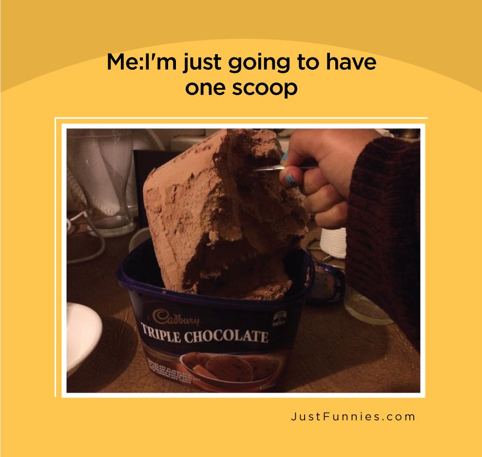 Me,I'm just going to have one scoop