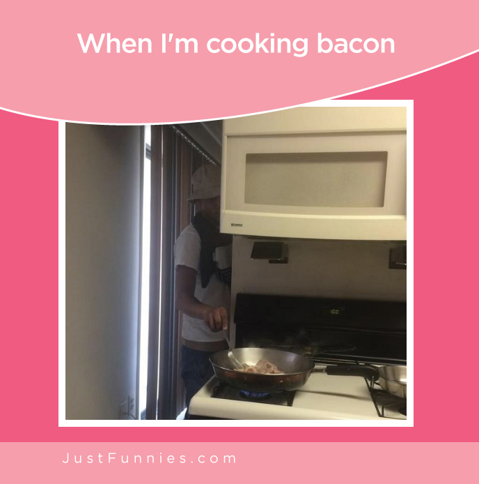When I'm cooking bacon