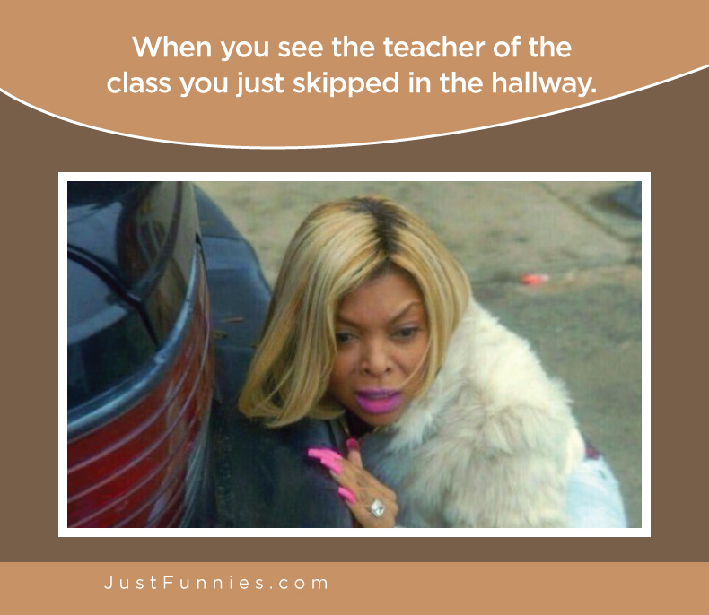 When you see the teacher of the class you just skipped in the hallway.