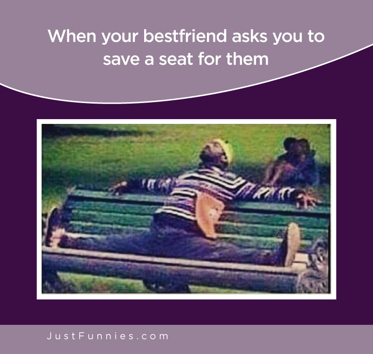When your bestfriend asks you to save a seat for them