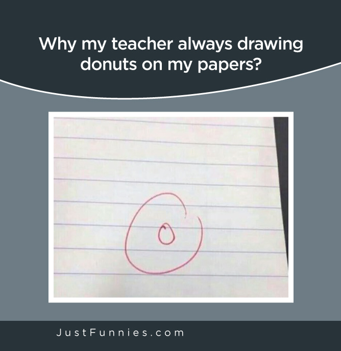 Why my teacher always drawing donuts on my papers
