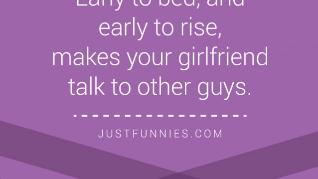 early-to-bed-and-early-to-rise-makes-your-girlfriend-talk-to-other-guys