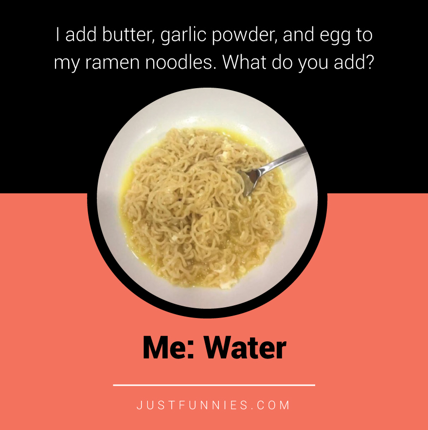 I add butter, garlic powder, and egg to my ramen noodles. What do you add