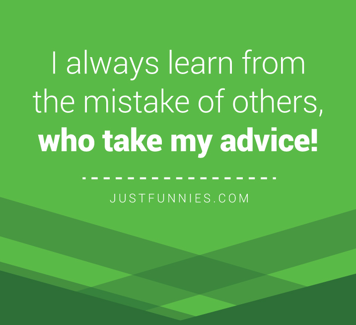 i-always-learn-from-the-mistake-of-others-who-take-my-advice