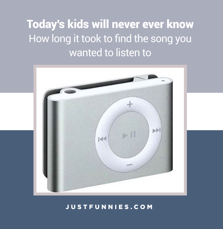 todays-kids-will-never-ever-know-how-long-it-took-to-find-the-song-you-wanted-to-listen-to
