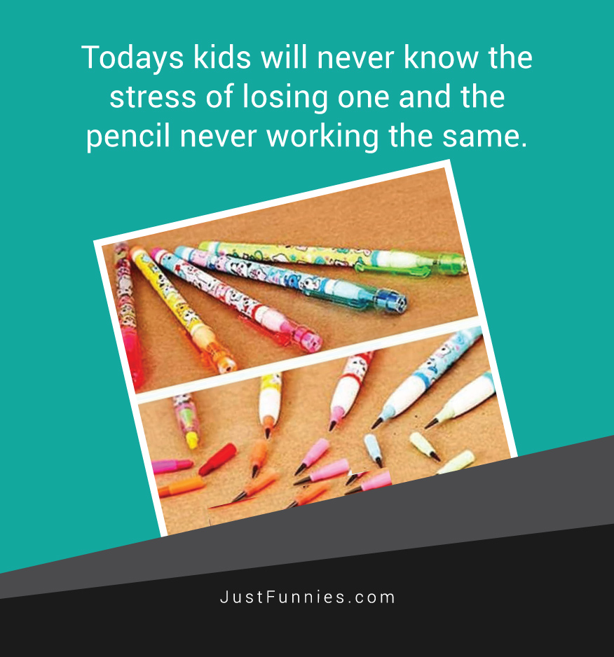 todays-kids-will-never-know-the-stress-of-losing-one-and-the-pencil-never-working-the-same