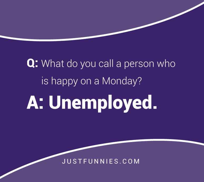 what-do-you-call-a-person-who-is-happy-on-a-monday-unemployed
