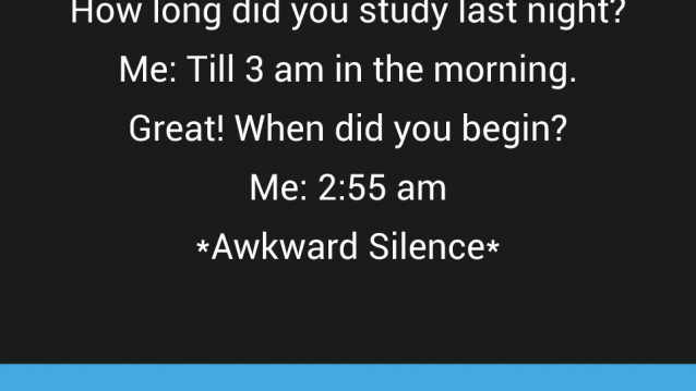 how-long-did-you-study-last-night-me-till-3-am-in-the-morning-great-when-did-you-begin-me-255-am-awkward-silence