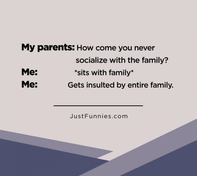 my-parents-how-come-you-never-socialize-with-the-family-me-sits-with-family-me-gets-insulted-by-entire-family