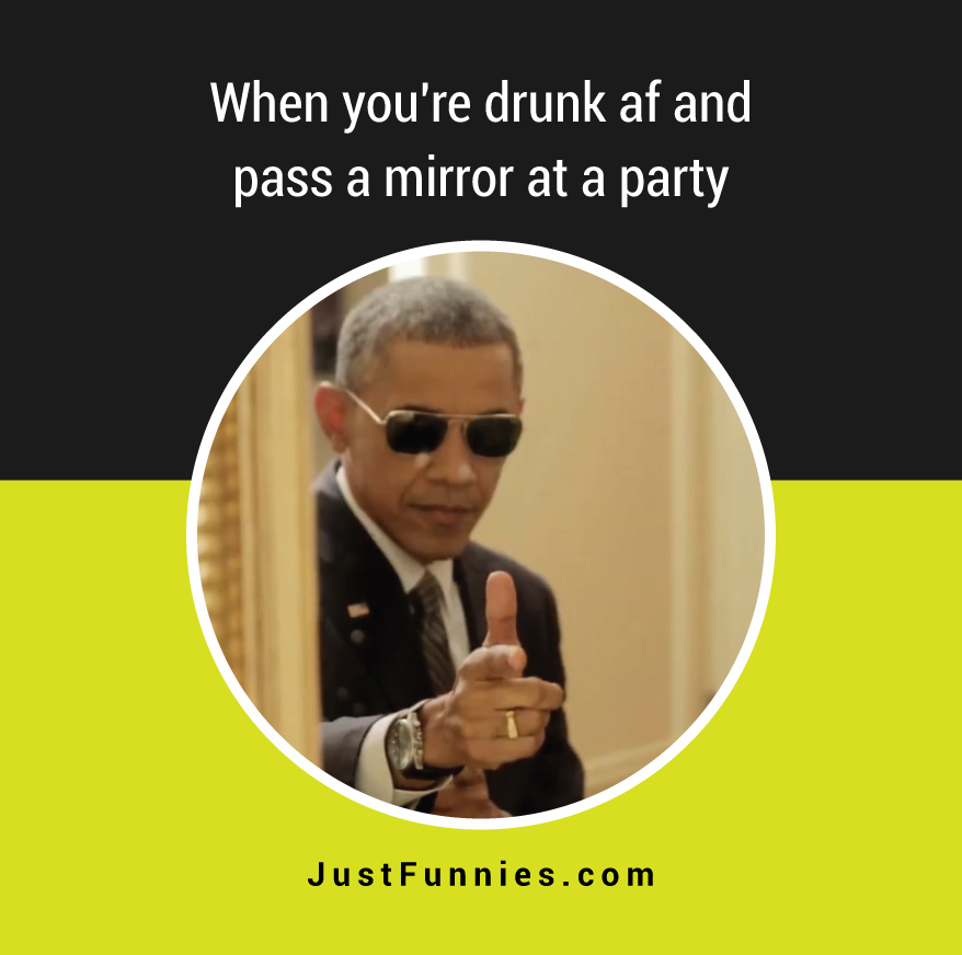 when-youre-drunk-af-and-pass-a-mirror-at-a-party